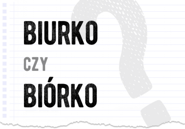 biurko czy biórko prawidłowa forma poprawna forma jak się pisze jak zapisać pytanie rozwiązanie odpowiedź wyjaśnienie przykład przykłady Polszczyzna.pl