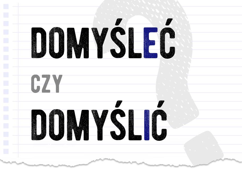 domyśleć czy domyślić poprawna forma jak się pisze jak zapisać jak się mówi pytanie rozwiązanie odpowiedź wyjaśnienie przykład przykłady Polszczyzna.pl