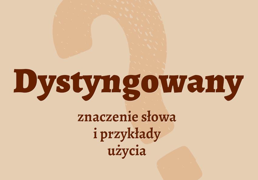 dystyngowany co to znaczy co to jest dystyngowany znaczenie słownik definicja znaczenie słowa przykłady użycia synonim etymologia Polszczyzna.pl