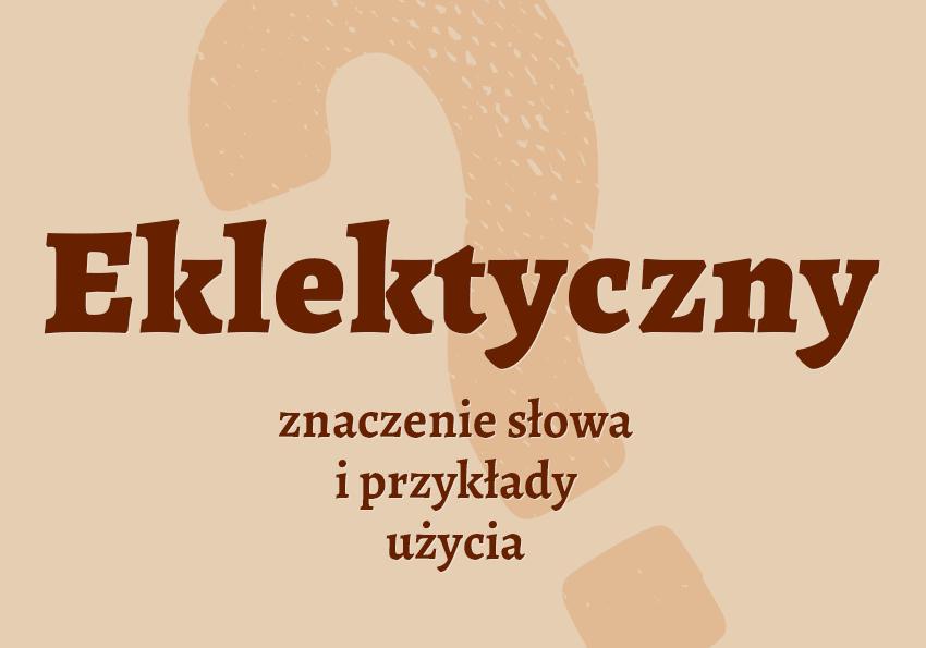 eklektyczny co to znaczy eklektyzm co to jest partykularny znaczenie słownik definicja znaczenie słowa przykłady użycia synonim etymologia Polszczyzna.pl