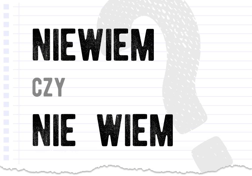 niewiem czy nie wiem razem czy osobno poprawna forma jak się pisze jak zapisać pytanie rozwiązanie odpowiedź wyjaśnienie przykład przykłady Polszczyzna.pl