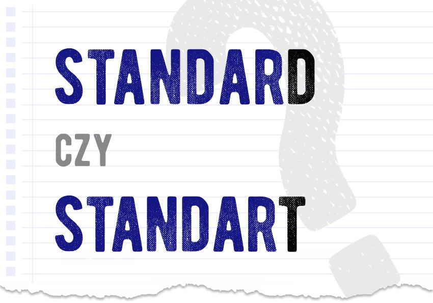 standart czy standard poprawna forma jak się pisze jak się mówi poprawna forma jak zapisać wymowa słowa jak powiedzieć poprawnie pytanie rozwiązanie odpowiedź wyjaśnienie przykład przykłady Polszczyzna.pl