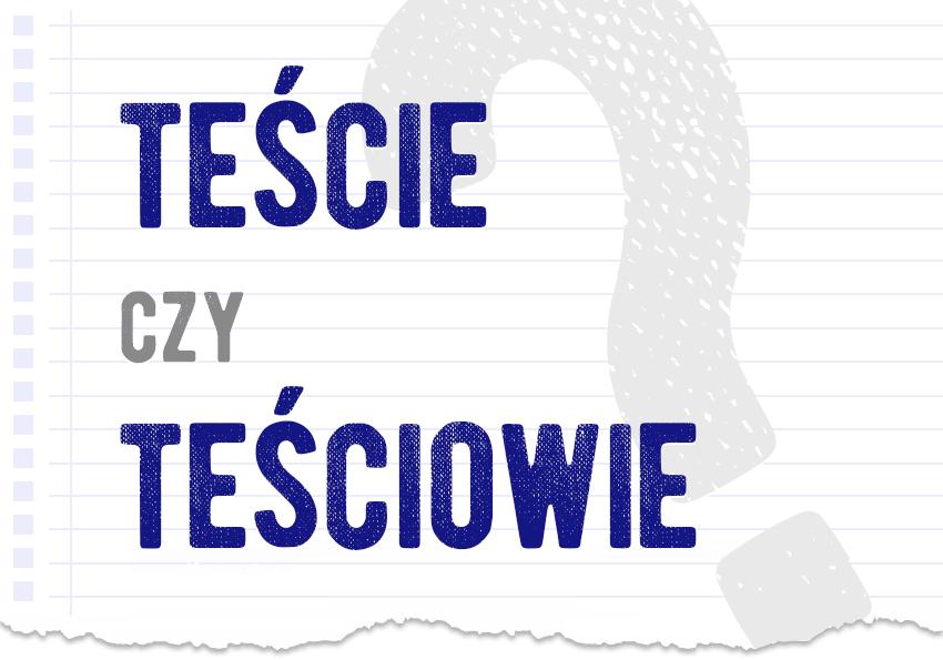 teście czy teściowie prawidłowa forma jak się mówi poprawna forma jak się pisze jak zapisać pytanie rozwiązanie odpowiedź wyjaśnienie przykład przykłady Polszczyzna.pl