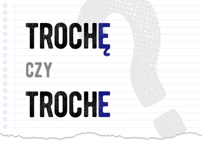 trochę czy troche prawidłowa forma jak się mówi poprawna forma jak się pisze jak zapisać pytanie rozwiązanie odpowiedź wyjaśnienie przykład przykłady Polszczyzna.pl