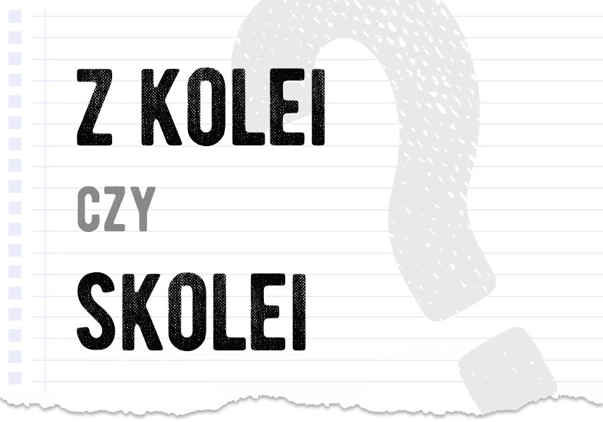 z kolei czy skolei jak się pisze jak to zapisać poprawna forma pytanie odpowiedź poradnia językowa Polszczyzna.pl