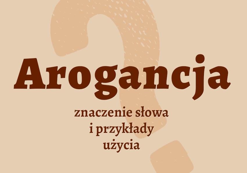 arogancja co to znaczy co to jest arogancja kto to jest arogant znaczenie słownik definicja słowa przykłady użycia synonim Polszczyzna.pl