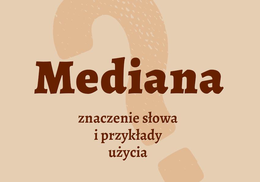 mediana co znaczy co to jest definicja znaczenie mediana synonim mediany słownik Polszczyzna.pl