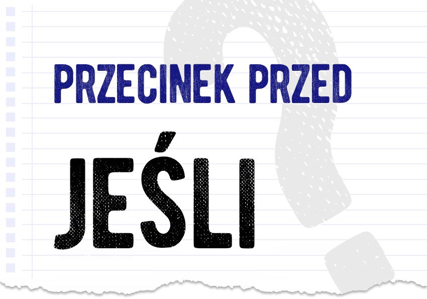 Przecinek przed jeśli kiedy stawiać kiedy postawić przecinek przed jeśli reguła zasada pytanie odpowiedź Polszczyzna.pl