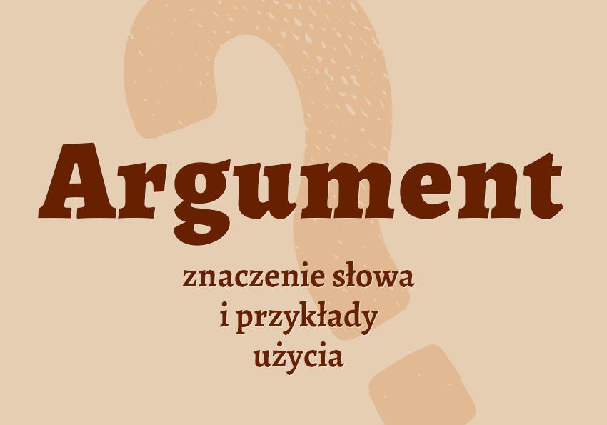 argument co to jest definicja znaczenie argument synonim synonimy słownik odmiana Polszczyzna.pl