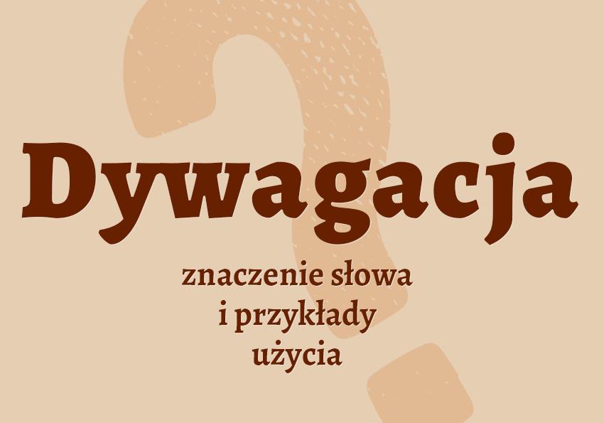 dywagacja co to jest co znaczy słownik definicja dywagacji znaczenie synonim dywagacji Polszczyzna.pl