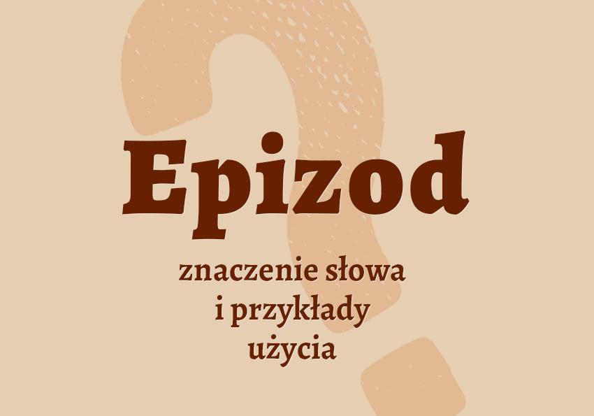 epizod co to jest epidoz co to znaczy słownik definicja znaczenie jakie jest epizod synonim epidoz synonimy przyklady slowa Polszczyzna.pl
