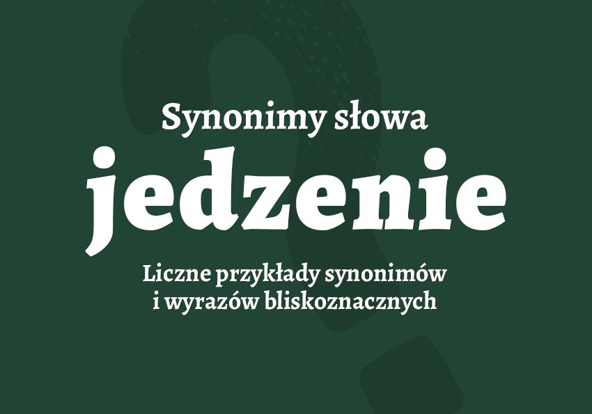 jedzenie synonim synonimy jedzenia słownik slownik jedzenie inaczej wyrazy bliskoznaczne synonimów żywność pokarm zywnosc Polszczyzna.pl