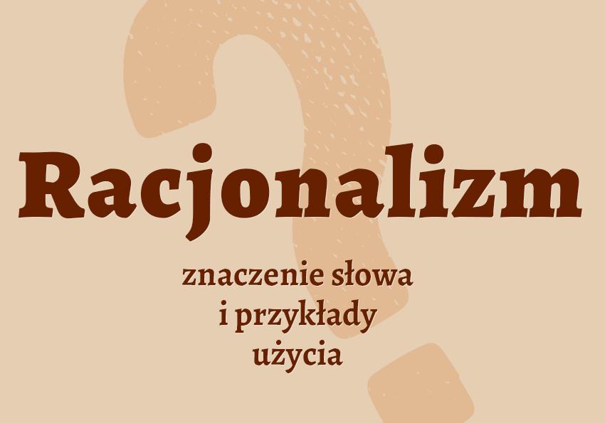 racjonalizm co to znaczy definicja racjonalizm co to jest znaczenie słownik definicja racjonalizm synonim pochodzenie Polszczyzna.pl