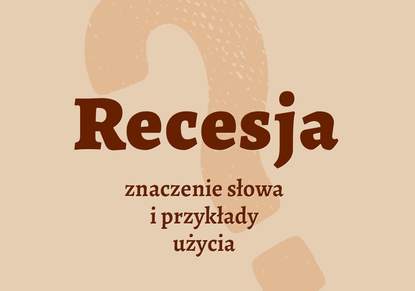 recesja co to znaczy co to jest definicja znaczenie recesja recesji recesywny synonim inaczej słownik Polszczyzna.pl