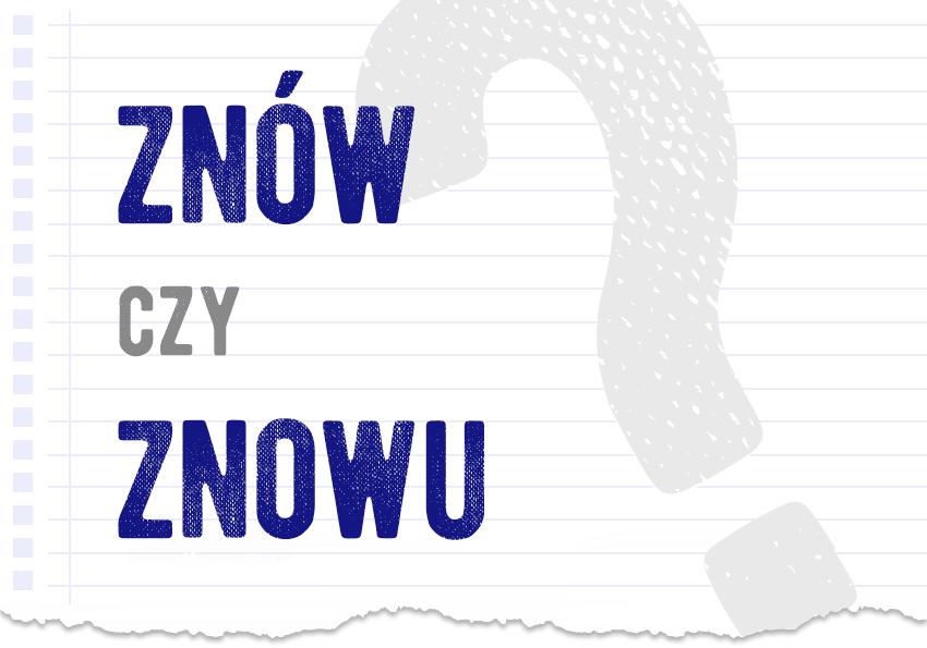 znów czy znowu poprawna forma jak się mówi znowu czy znów jak się pisze poradnia pytanie odpowiedź Polszczyzna.pl