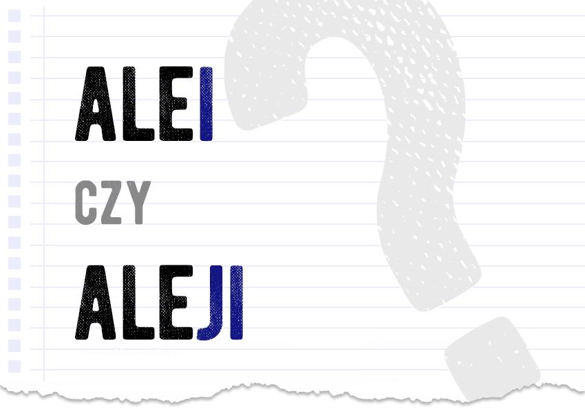 alei czy aleji jak to zapisać jak to się pisze poprawna pisownia jak się pisze pytanie odpowiedź poradnia językowa Polszczyzna.pl