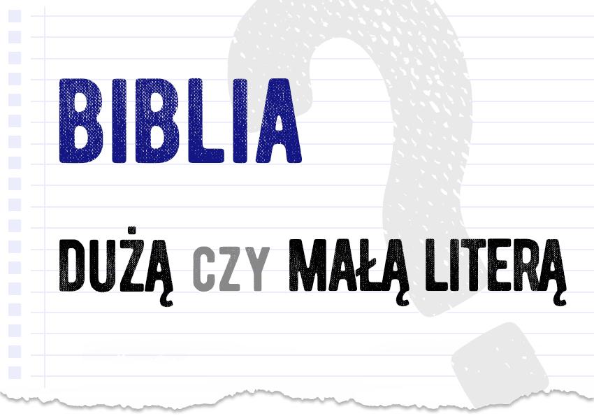 biblia dużą czy małą literą jak zapisać poprawna forma pytanie odpowiedź poradnia językowa Polszczyzna.pl