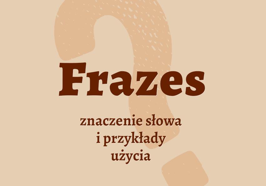 frazes co to jest co to są frazesy frazs co to znaczy słownik definicja znaczenie jakie jest frazes synonim synonimy przyklady slowa Polszczyzna.pl