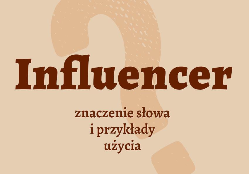 influencer kto to jest inflcer znaczenie definicja odmiana influencer synonim Polszczyzna.pl
