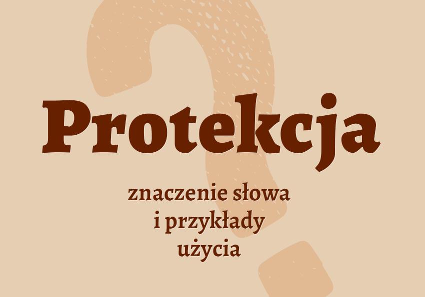 protekcja co to jest protkca protkcja co to znaczy słownik definicja znaczenie jakie jest epizod synonim protekcja protekcji synonimy przyklady slowa Polszczyzna.pl
