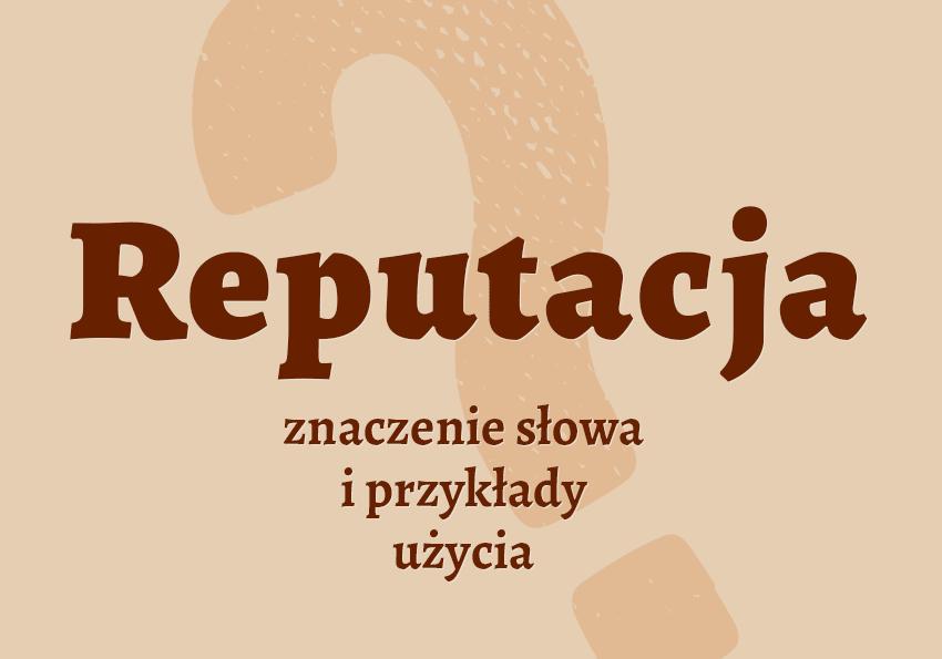 reputacja co to jest co to znaczy reputowany słownik definicja znaczenie reputacja synonim reputacji przyklady Polszczyzna.pl