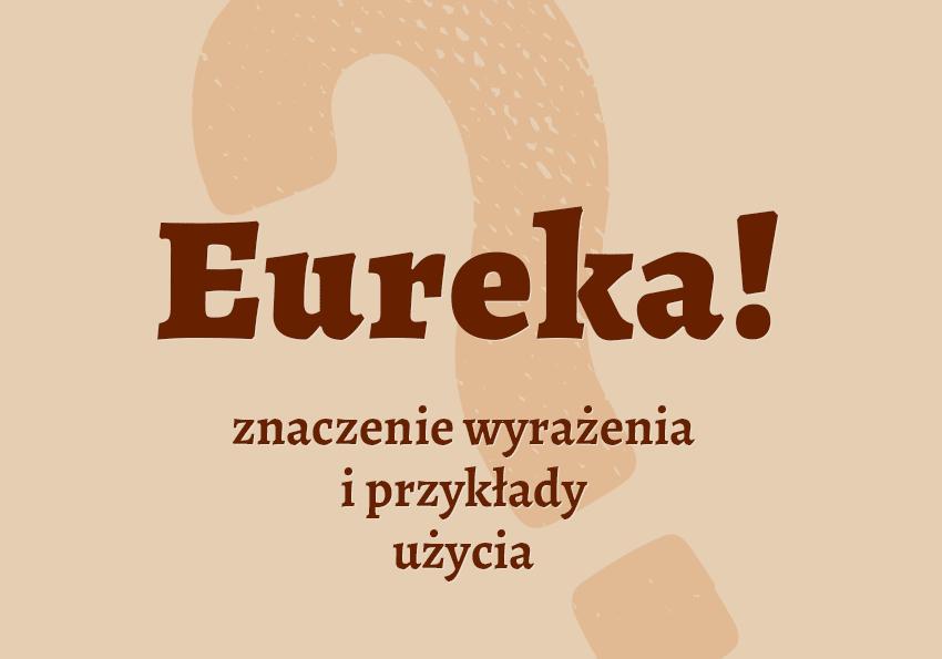 eureka co to jest czym jest znaczenie definicja hasło hasła krzyżówka pojęcie jak nazwać inaczej aparycja synonim wyrazy pokrewne przykłady użycia słownik Polszczyzna.pl
