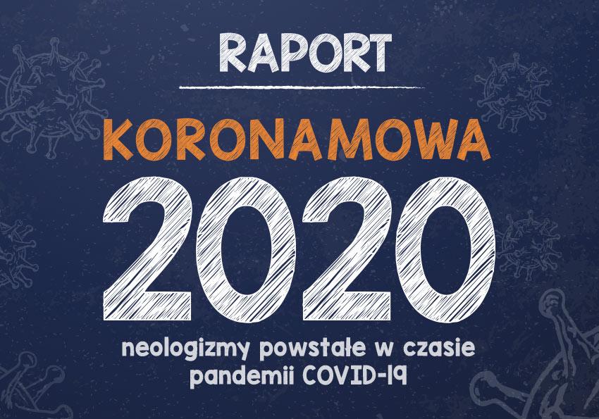koronamowa neologizmy powstałe w 2020 w związku z pandemią słownik słów covidowych SARS-CoV-2 najpopularniejsze słowa covid plandemia wyszczepić koronasceptyk język pandemii antymaseczkowiec maseczka koronaferie koronatime Polszczyzna.pl