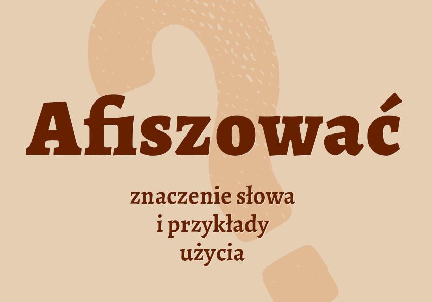 Afiszować co to znaczy afisz co to jest afiszowanie czym jest czyli co wyrazy pokrewne jak inaczej synonimy słownik Polszczyzna.pl