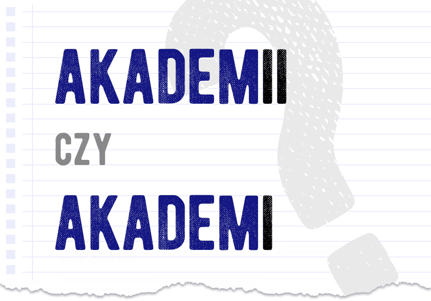 akademii czy akademi która forma jest poprawna jak się pisze jak pisać pytanie odpowiedź poradnik poradnia językowa Polszczyzna.pl