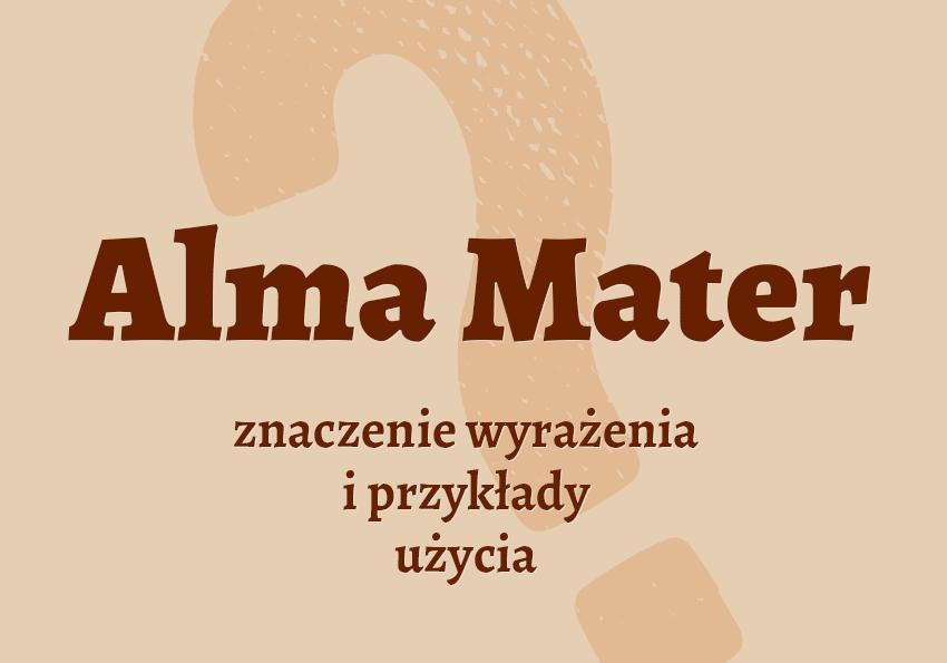 Alma Mater co to jest czym jest znaczenie definicja hasło hasła krzyżówka pojęcie jak nazwać inaczej synonim wyrazy pokrewne przykłady użycia słownik Polszczyzna.pl