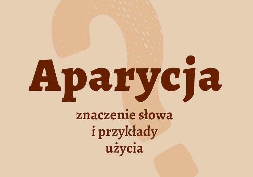 aparycja co to jest czym jest znaczenie definicja hasło hasła krzyżówka pojęcie jak nazwać inaczej aparycja synonim wyrazy pokrewne przykłady użycia słownik Polszczyzna.pl