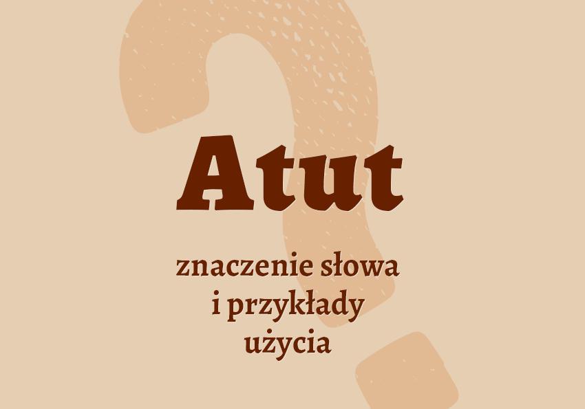 atut co to jest znaczenie definicja pojęcie czym jest jak nazwać atuty atut synonim inaczej słownik Polszczyzna.pl
