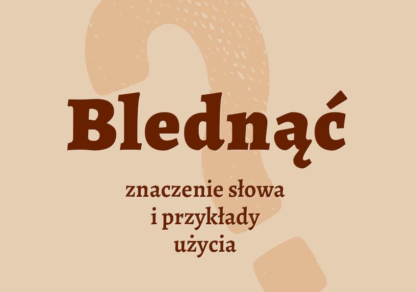 blednąć co znaczy co to znaczy co to jest czyli co definicja znaczenie hasło synonim słownik Polszczyzna.pl