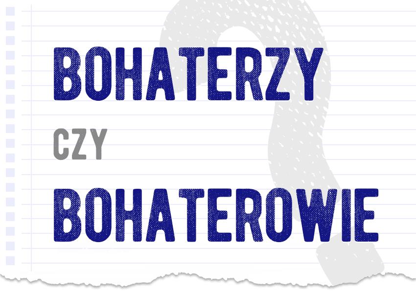 bohaterzy czy bohaterowie która forma jest poprawna właściwa błędna prawidłowa pytanie odpowiedź wyjaśnienie jaka poradnik poradnia językowa Polszczyzna.pl