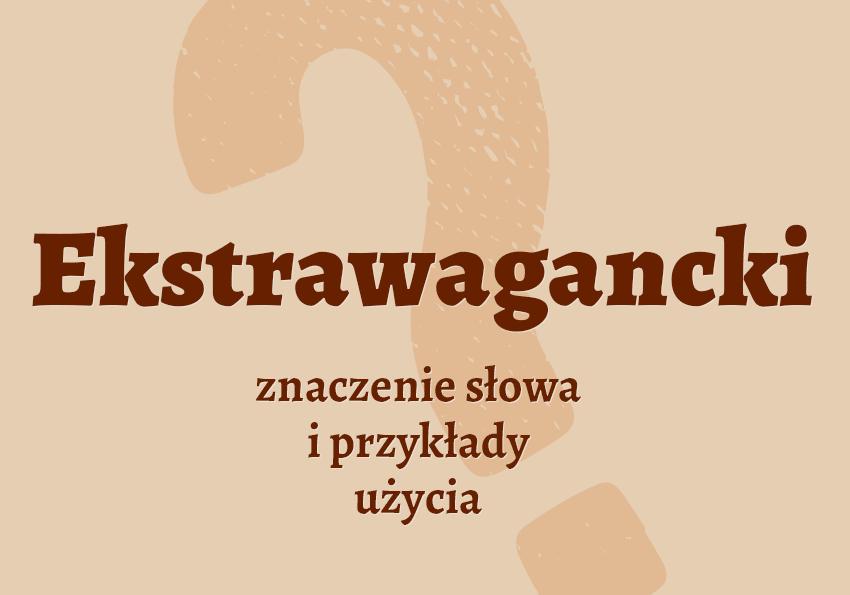 ekstrawagancki czyli jaki co to znaczy ekstrawagancja znaczenie definicja co to jest pojęcie jak inaczej ekstrawagancki synonim słownik Polszczyzna.pl