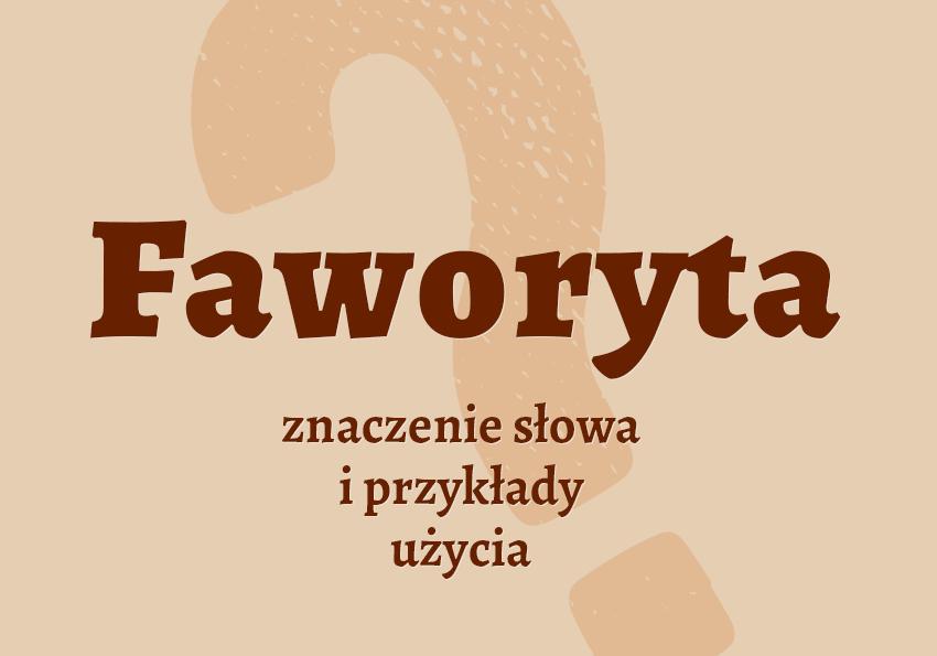 faworyta kto to jest kim jest definicja znaczenie słowa pojęcie hasło faworyta synonim wyrazy pokrewne słownik Polszczyzna.pl