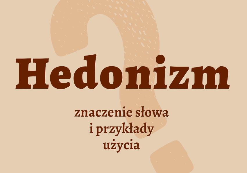 Hedonizm co to jest czym jest definicja znaczenie pojęcie wyjaśnienie hedonistyczny hedonizm synonim jak nazwać inaczej kto jak kogo słownik Polszczyzna.pl