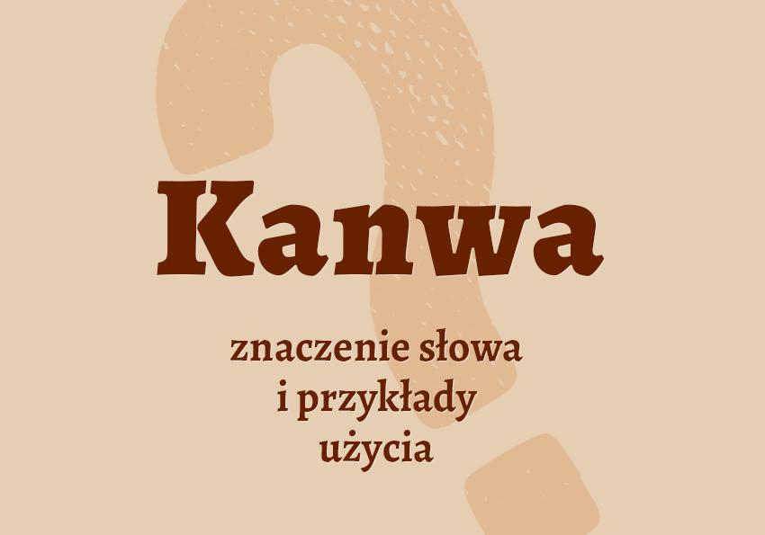 Kanwa co to jest czym jest znaczenie definicja hasło hasła krzyżówka pojęcie jak nazwać inaczej synonim kanwie odmiana wyrazy pokrewne przykłady użycia słownik Polszczyzna.pl