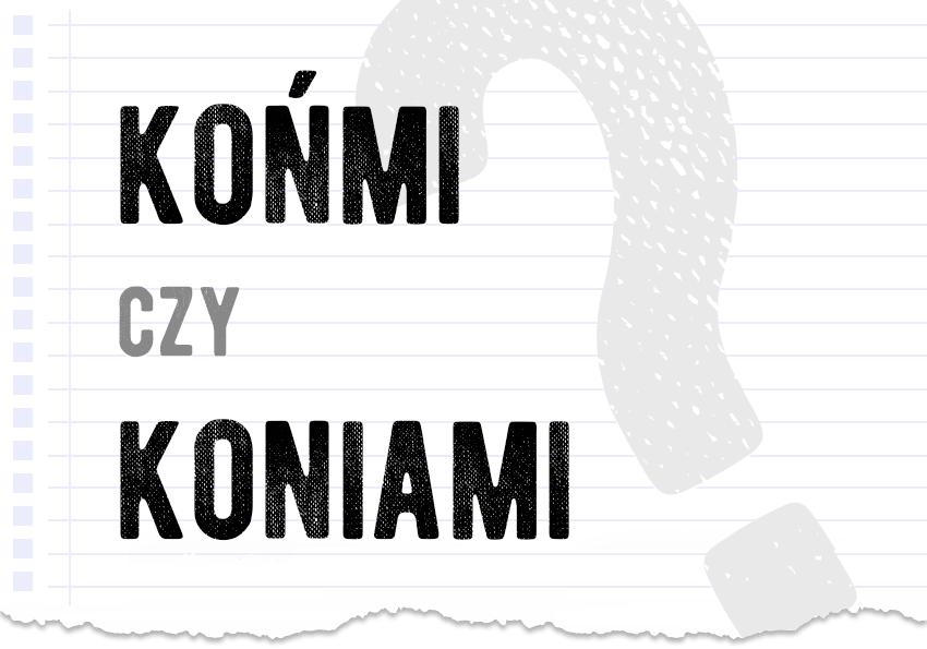 końmi czy koniami? Poprawna forma odmiana słowa która jest pytanie odpowiedź poradnia językowa Polszczyzna.pl