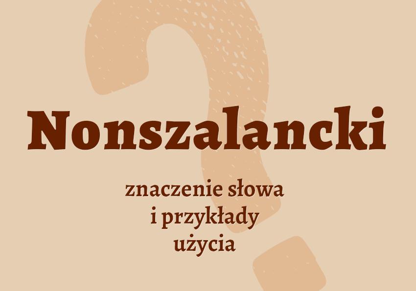 nonszalancki co to znaczy czym jest znaczenie definicja hasło hasła krzyżówka pojęcie jak nazwać inaczej nonszalancja nonszalancki synonim wyrazy pokrewne przykłady użycia słownik Polszczyzna.pl