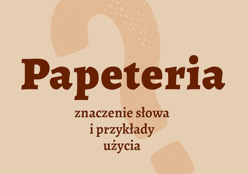 papeteria co to jest czym jest znaczenie definicja hasło hasła krzyżówka pojęcie jak nazwać inaczej papeteria wyrazy pokrewne przykłady użycia słownik Polszczyzna.pl