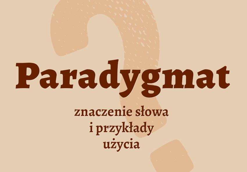 paradygmat co to jest czym jest znaczenie definicja hasło hasła krzyżówka pojęcie czym jest jak nazwać paradygmat synonim wyrazy pokrewne przykłady użycia słownik Polszczyzna.pl