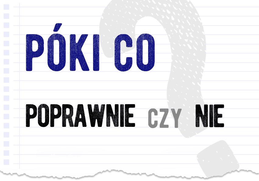 póki co poprawnie czy niepoprawnie błąd rusycyzm jak się pisze mówi dylemat problem pytanie wyjaśnienie odpowiedź pisownia poradnik poradnia językowa Polszczyzna.pl