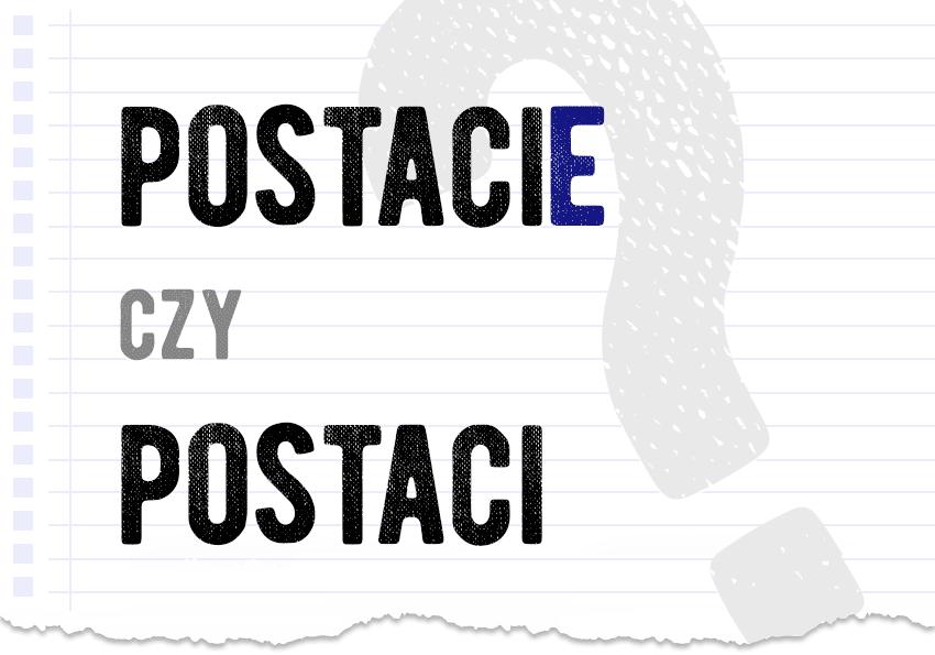 postacie czy postaci poprawna forma która jest postać odmiana kogo czego nie ma dopełniacz w dopełniaczu jak odmienić słowo pytanie odpowiedź rozwiązanie poradnik poradnia językowa Polszczyzna.pl