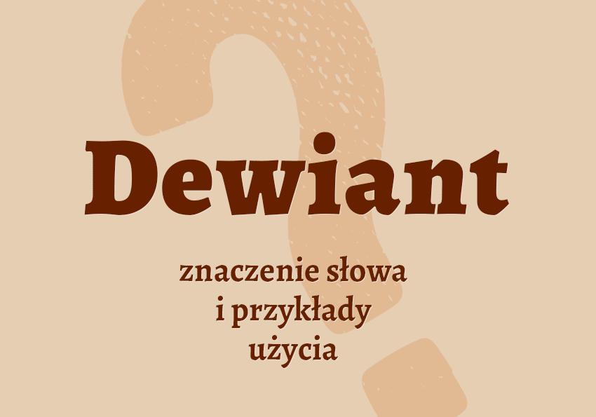 dewiant kto to jest kim jest co to jest czym jest znaczenie definicja hasło krzyżówka synonimy przykłady użycia odmiana pokrewne wyrazy słownik Polszczyzna.pl