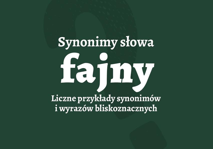 fajny synonim fajnie synonimy słownik inaczej wyrazy bliskoznaczne przykłady synonimów przyklady fajowy słownik Polszczyzna.pl