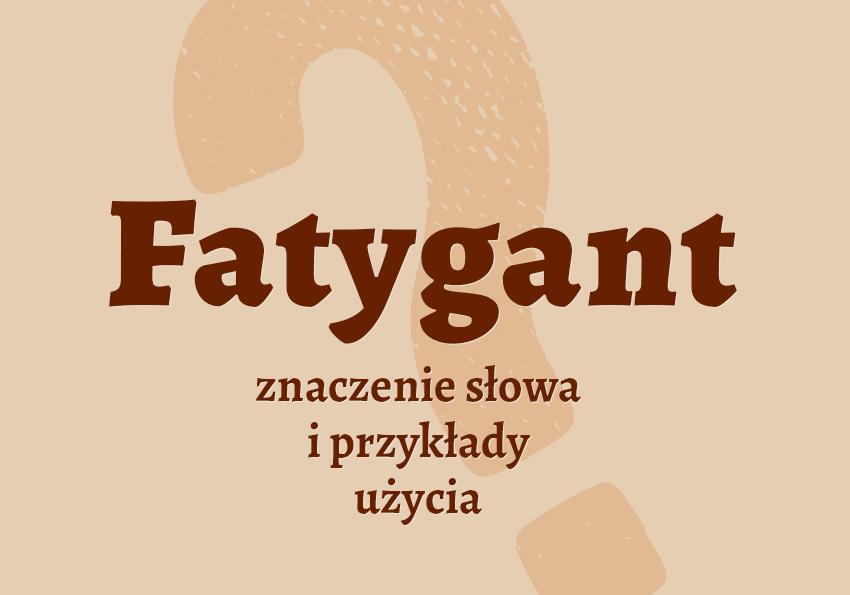 fatygant kto to jest kim jest co to znaczy definicja znaczenie synonimy hasło do krzyżówki określenie słownik Polszczyzna.pl