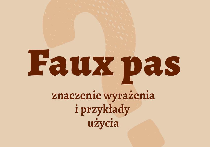 faux pas co to jest co to znaczy znaczenie definicja wymowa jak się wymawia mówi czym jest hasło krzyżówka synonimy przykłady użycia kiedy mówi się słownik Polszczyzna.pl