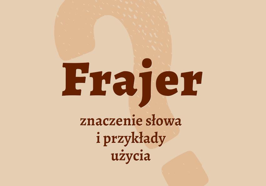 frajer kto to jest co to znaczy co to jest kim jest jaki inaczej opis osoby czym się charakteryzuje definicja znaczenie synonimy przykłady słownik Polszczyzna.pl