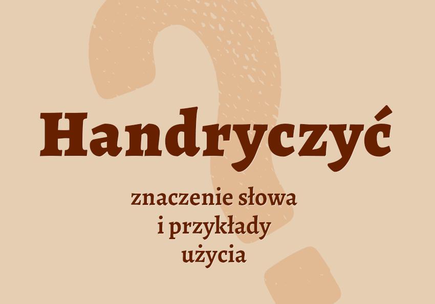 handryczyć co to znaczy co to jest czym jest znaczenie słowa definicja słownictwo hasło do krzyżówki synonim inaczej słownik Polszczyzna.pl